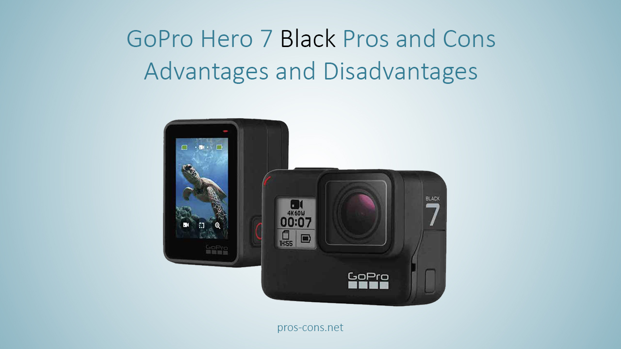 Pros and Cons of GoPro Hero 7 Black